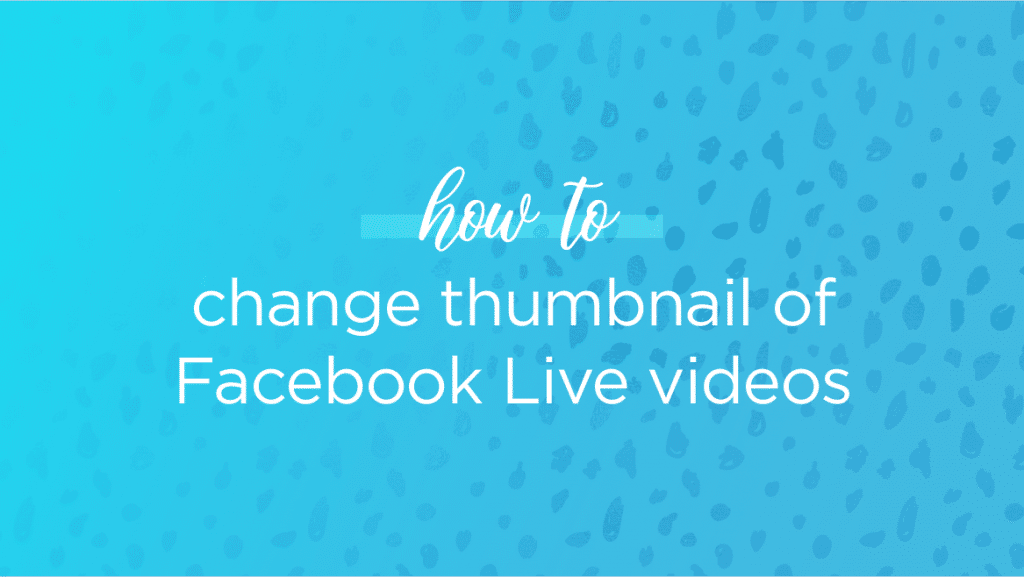 change facebook live thumbnail